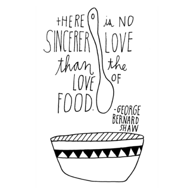 There is no sincerer love than the love of food - George Bernard